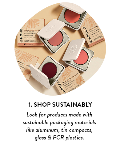 SHOP SUSTAINABLY - Look for products made with sustainable packaging materials. Aluminum, tin compacts, glass, and PCR plastics are some of our faves.